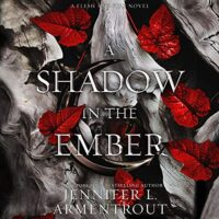 🎧 A Shadow in Ember by Jennifer L. Armentrout @JLArmentrout @StinaNYC @BrillianceAudio #LoveAudiobooks